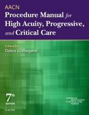 AACN Procedure Manual for High Acuity, Progressive, and Critical Care