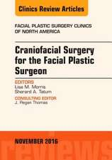 Craniofacial Surgery for the Facial Plastic Surgeon, An Issue of Facial Plastic Surgery Clinics