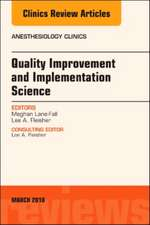 Quality Improvement and Implementation Science, An Issue of Anesthesiology Clinics