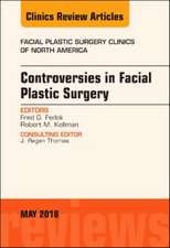Controversies in Facial Plastic Surgery, An Issue of Facial Plastic Surgery Clinics of North America