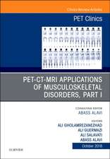 PET-CT-MRI Applications in Musculoskeletal Disorders, Part I, An Issue of PET Clinics