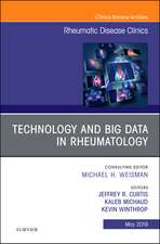 Technology and Big Data in Rheumatology , An Issue of Rheumatic Disease Clinics of North America