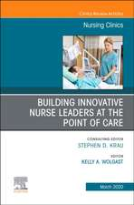 Building Innovative Nurse Leaders at the Point of Care,An Issue of Nursing Clinics