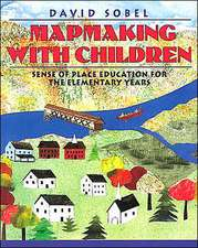 Mapmaking with Children: Sense of Place Education for the Elementary Years