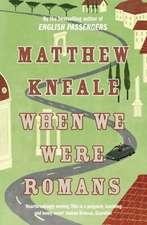 Kneale, M: When We Were Romans