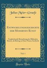 Entwickelungsgeschichte Der Modernen Kunst, Vol. 1: Vergleichende Betrachtung Der Bildenden Kunste, ALS Beitrag Zu Einer Neuen Aesthetik (Classic Repr