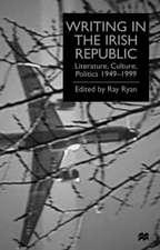 Writing in the Irish Republic: Literature, Culture, Politics, 1949-99