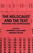 The Holocaust and the Text: Speaking the Unspeakable
