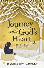 Larcombe, J: Journey into God's Heart