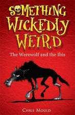 Mould, C: Something Wickedly Weird: The Werewolf and the Ibi