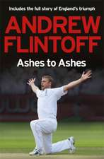 Andrew Flintoff: Ashes to Ashes