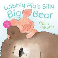 Inkpen, M: Wibbly Pig: Wibbly Pig's Silly Big Bear