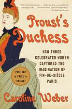 Proust's Duchess: How Three Celebrated Women Captured the Imagination of Fin-De-Siècle Paris