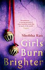 Rao, S: Girls Burn Brighter