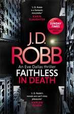 Robb, J: Faithless in Death: An Eve Dallas thriller (Book 52