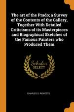 The Art of the Prado; A Survey of the Contents of the Gallery, Together with Detailed Criticisms of Its Masterpieces and Biographical Sketches of the