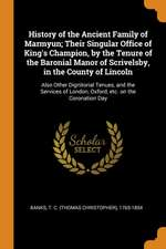 History of the Ancient Family of Marmyun; Their Singular Office of King's Champion, by the Tenure of the Baronial Manor of Scrivelsby, in the County o