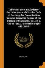 Tables for the Calculation of the Inductance of Circular Coils of Rectangular Cross Section Volume Scientific Papers of the Bureau of Standards, Vol.