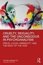 Cruelty, Sexuality and the Unconscious in Psychoanalysis