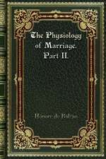 The Physiology of Marriage. Part II.