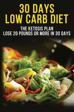 30 Days Low Carbs Diet - 30-Day Plan to Lose Weight, Balance Hormones, Boost Brain Health, and Reverse Disease