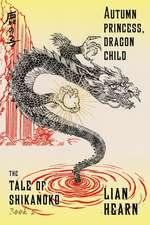 Autumn Princess, Dragon Child:  Book 2 in the Tale of Shikanoko