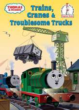 Trains, Cranes & Troublesome Trucks:  A Thomas & Friends Story