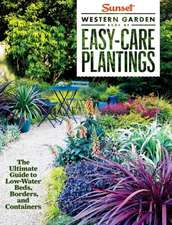 Sunset Western Garden Book of Easy-Care Plantings: The Ultimate Guide to Low-Water Beds, Borders, and Containers