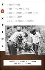 Foxfire 6:  Shoemaking, 100 Toys and Games, Gourd Banjos and Song Bows, Wooden Locks, a Water-Powered Sawmill