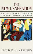 The New Generation:  Fiction for Our Time from America's Writing Programs