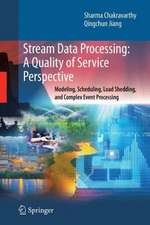 Stream Data Processing: A Quality of Service Perspective: Modeling, Scheduling, Load Shedding, and Complex Event Processing