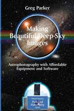 Making Beautiful Deep-Sky Images: Astrophotography with Affordable Equipment and Software