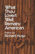 What Thou Lovest Well, Remains American – Poems