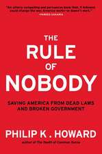 The Rule of Nobody – Saving America from Dead Laws  and Broken Government