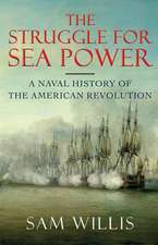 The Struggle for Sea Power – A Naval History of the American Revolution