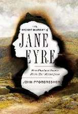 The Secret History of Jane Eyre – How Charlotte Brontë Wrote Her Masterpiece