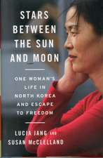Stars Between the Sun and Moon – One Woman`s Life in North Korea and Escape to Freedom