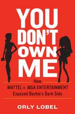 You Don`t Own Me – How Mattel v. MGA Entertainment Exposed Barbie`s Dark Side