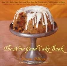 The New Good Cake Book – Over 125 Delicious Recipes That Can Be Prepared in 30 Minutes or Less