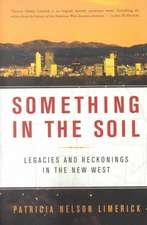 Something in the Soil – Legacies & Reckonings in the New West