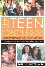 The Teen Health Book – A Parents` Guide to Adolescent Health and Well–Being