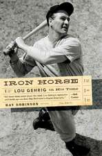 Iron Horse – Lou Gehrig in His Time