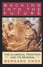 Backing into the Future – The Classical Tradition and Its Renewal