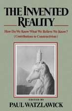 The Invented Reality – How Do We Know What We Believe We Know?