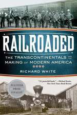 Railroaded – The Transcontinentals and the Making of Modern America