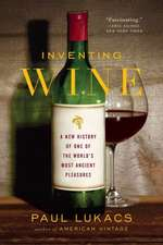Inventing Wine – A New History of One of the World`s Most Ancient Pleasures