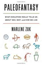 Paleofantasy – What Evolution Really Tells Us about Sex, Diet, and How We Live