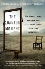 The Quantum Moment – How Planck, Bohr, Einstein, and Heisenberg Taught Us to Love Uncertainty