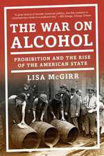 The War on Alcohol – Prohibition and the Rise of the American State
