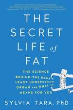 The Secret Life of Fat – The Science Behind the Body`s Least Understood Organ and What It Means for You